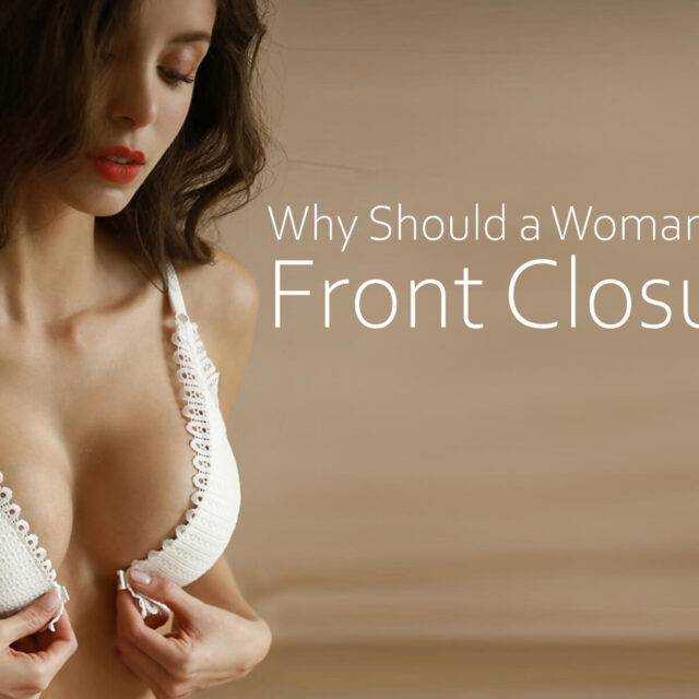 Why Should a Women Choose Front Closure Bras?